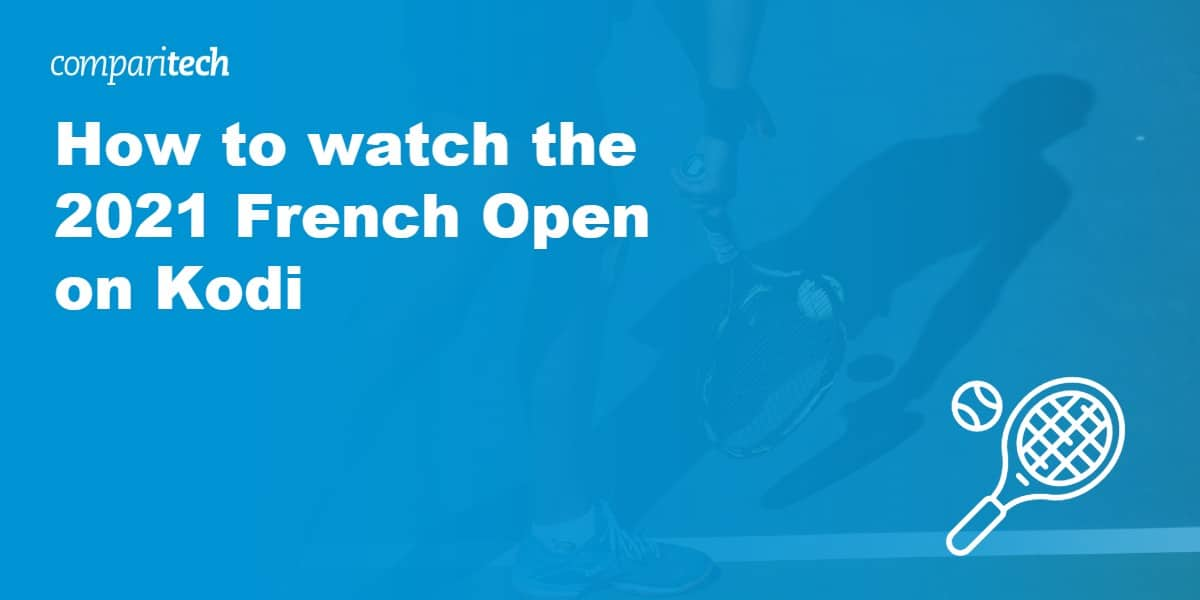 watch the 2021 French Open on Kodi