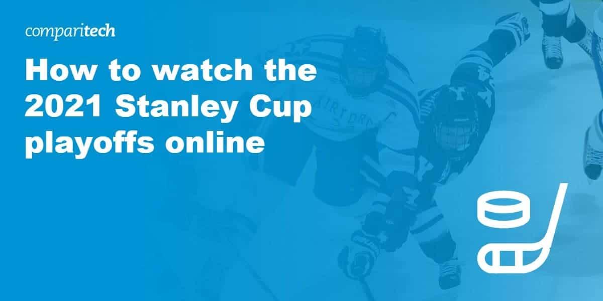 watch 2021 Stanley Cup playoffs online