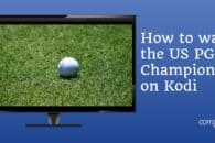 How to watch the US PGA Championship on Kodi