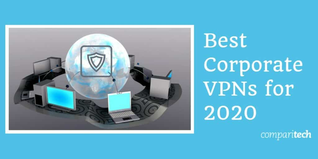Best Corporate VPNs for 2020