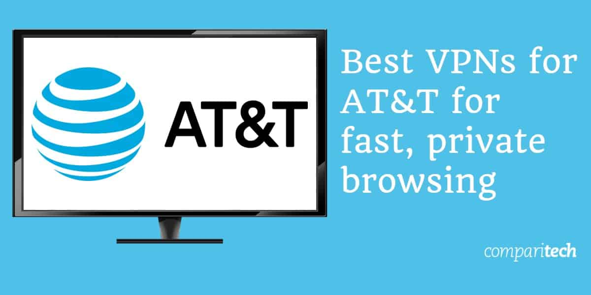 Best VPNs for AT&T for fast, private browsing