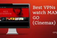 6 Best VPNs to watch Cinemax content abroad (outside the US)