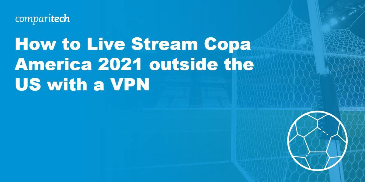 How to Live Stream Copa America 2021 outside the US with a VPN