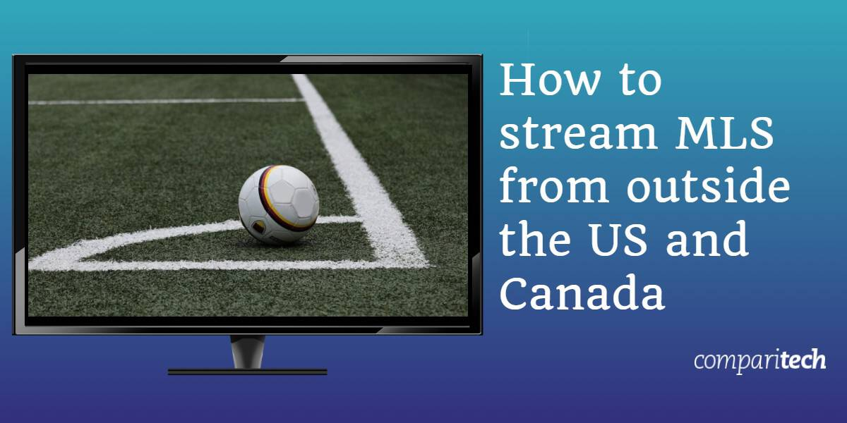 How to stream MLS from outside the US and Canada