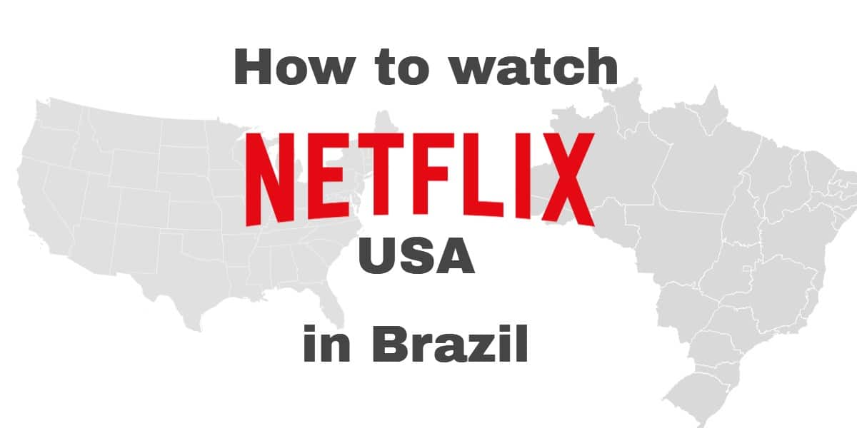 How to watch Netflix USA in Brazil