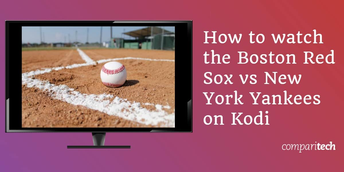 How to watch the Boston Red Sox vs New York Yankees on Kodi