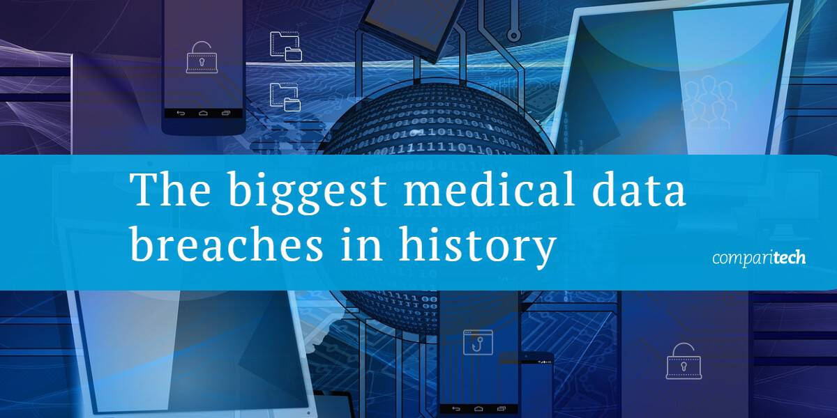 The biggest medical data breaches in history