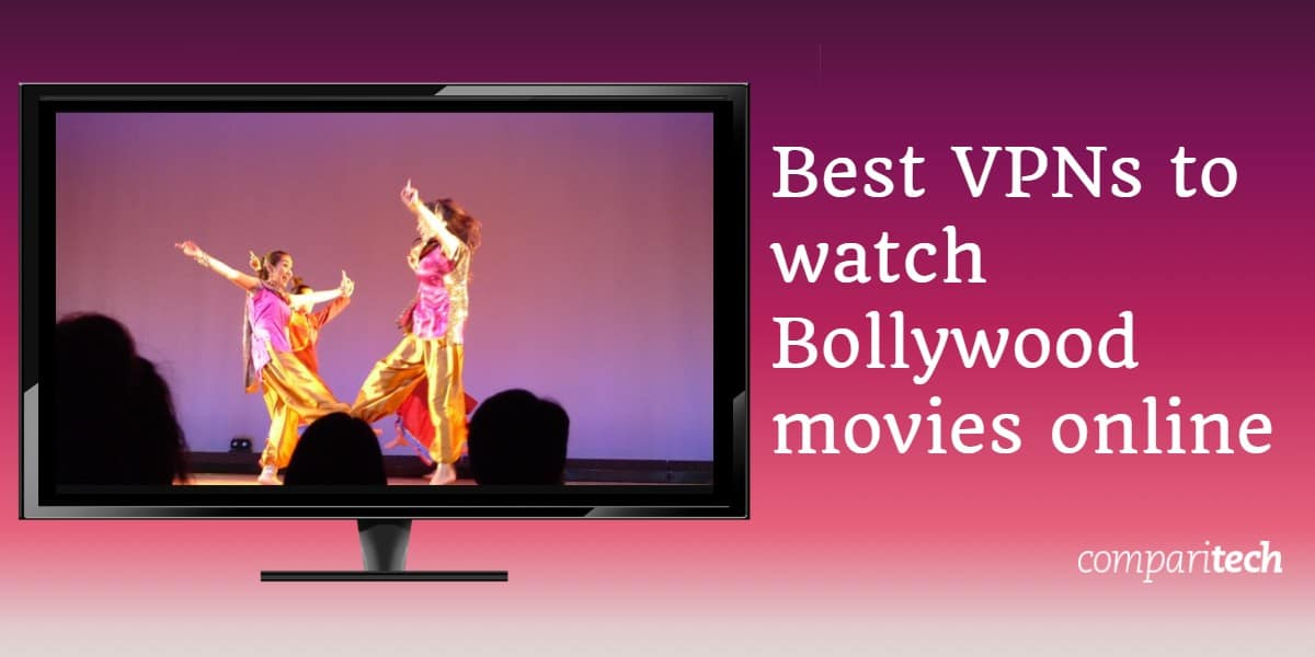 Best VPNs to watch Bollywood, Hindi, Punjabi, and Desi movies