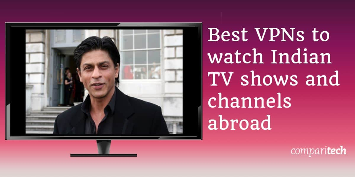 Best VPNs to watch Indian TV shows and channels abroad