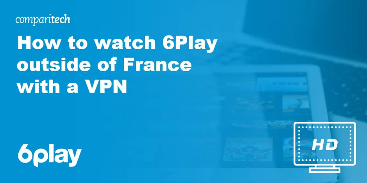 watch 6Play outside of France with a VPN
