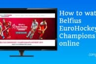 How to watch the EuroHockey Championships 2019 online abroad