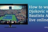 How to watch Djokovic vs. Bautista Agut live online