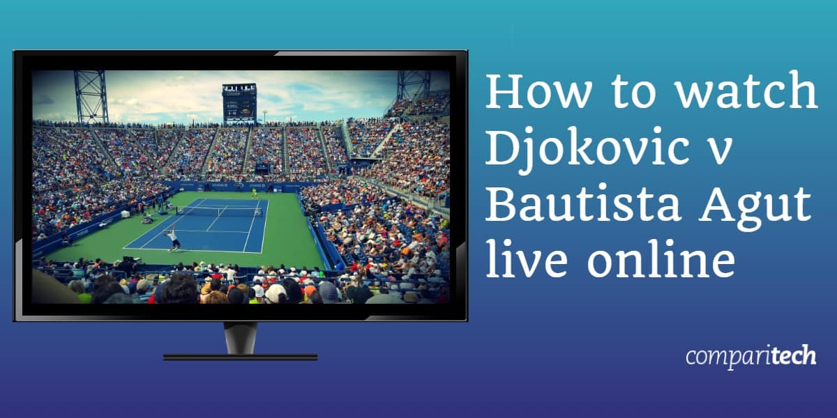 How to watch Djokovic v Bautista Agut live online