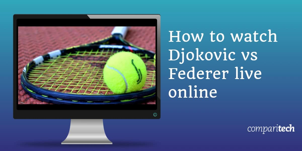 How to watch Djokovic vs Federer live online