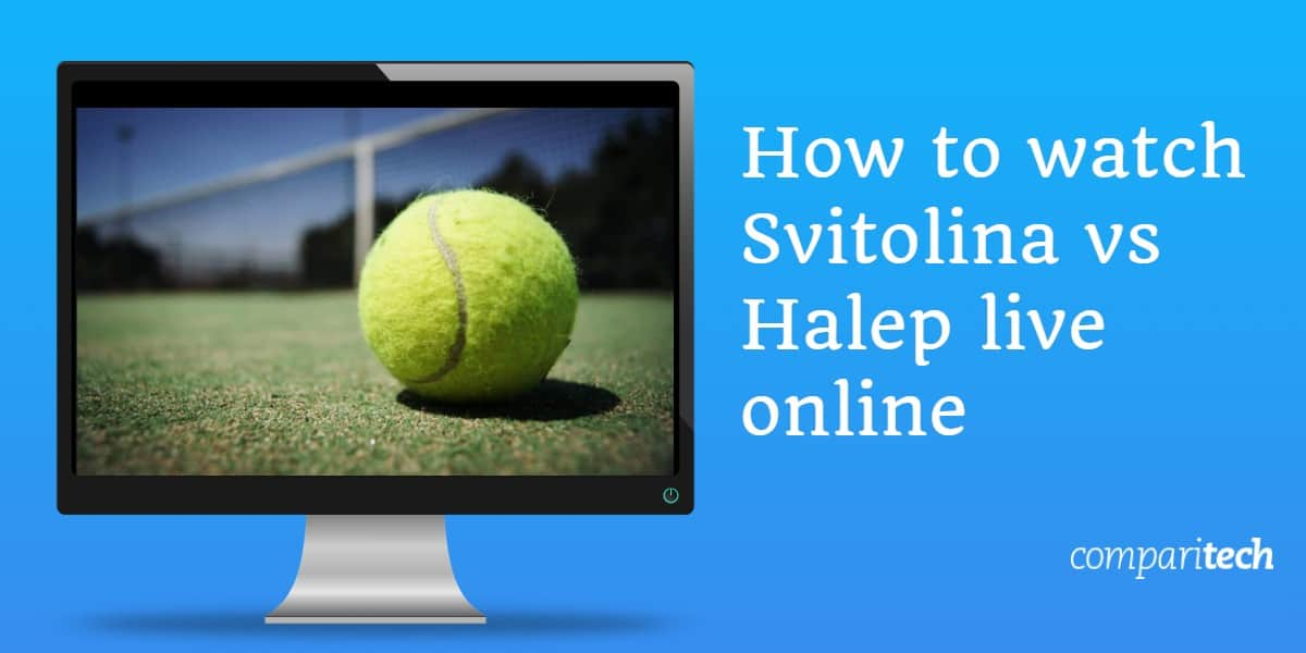 How to watch Svitolina vs Halep live online free