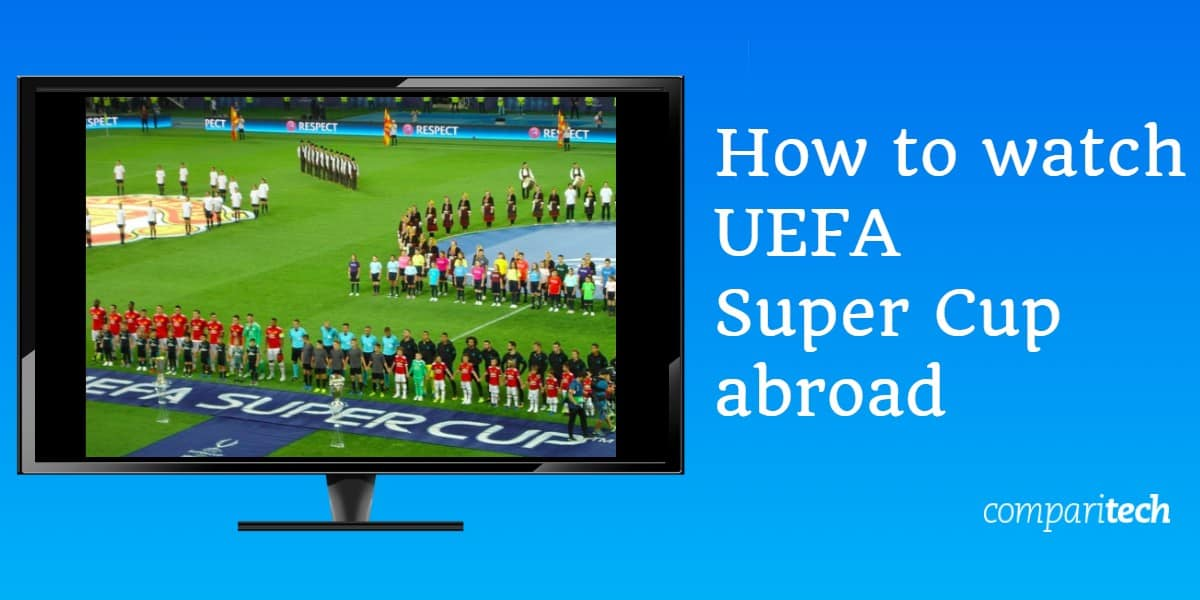 How to watch UEFA Super Cup abroad