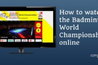 How to watch the Badminton World Championships 2019 online