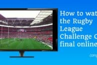 How to watch the Rugby League Challenge Cup final 2019 online abroad
