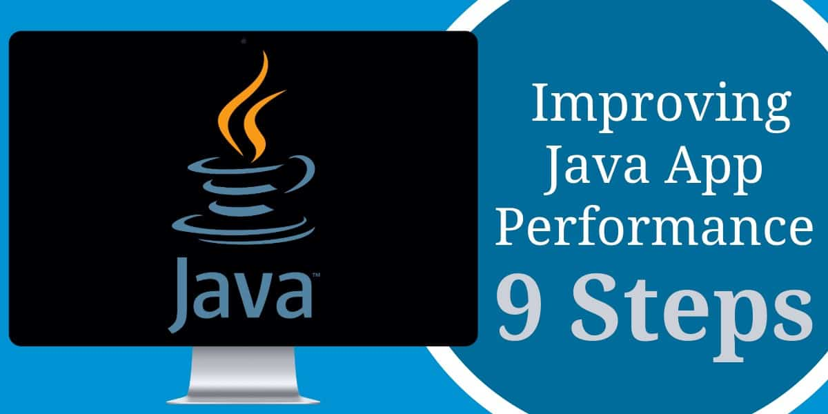 How to: Improve the Performance of Java Applications in 9 Steps