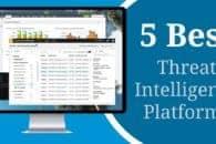 5 Best Threat Intelligence Platforms (TIPs)