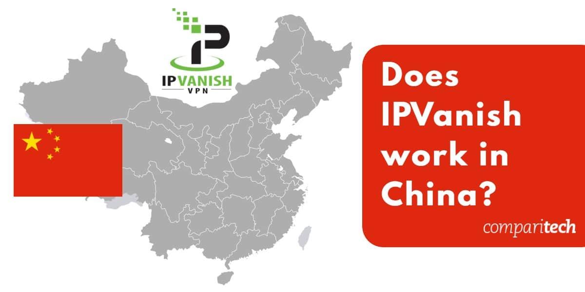 Does IPVanish work in China