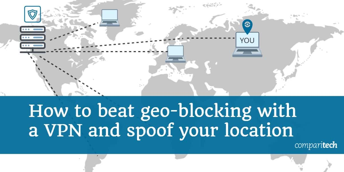 How to beat geo-blocking with a VPN and spoof your location