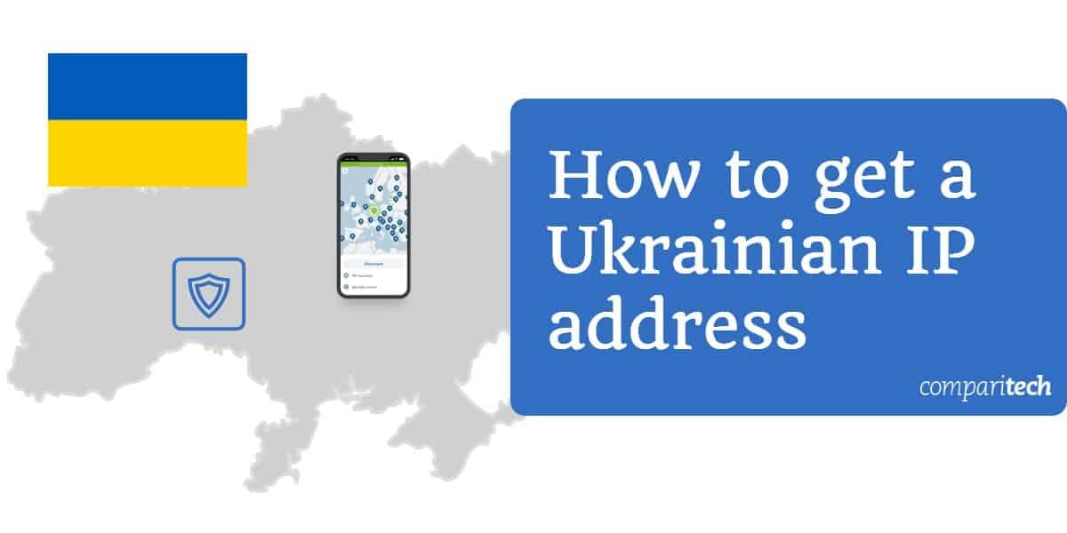 How to get a Ukrainian IP address
