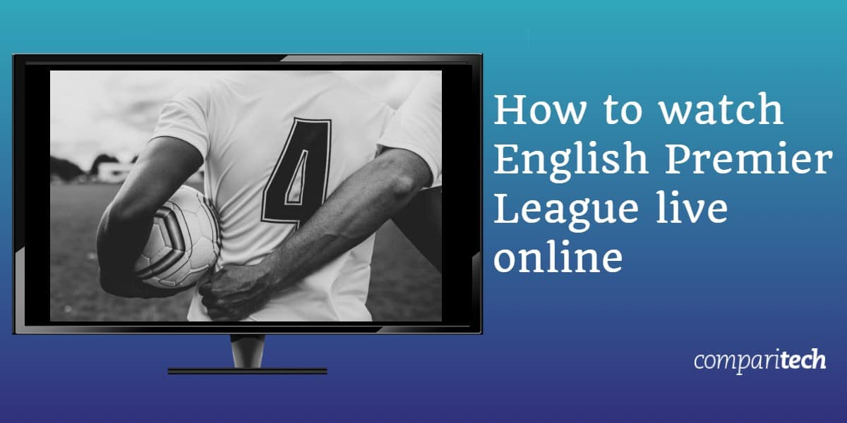 How to watch English Premier League live online