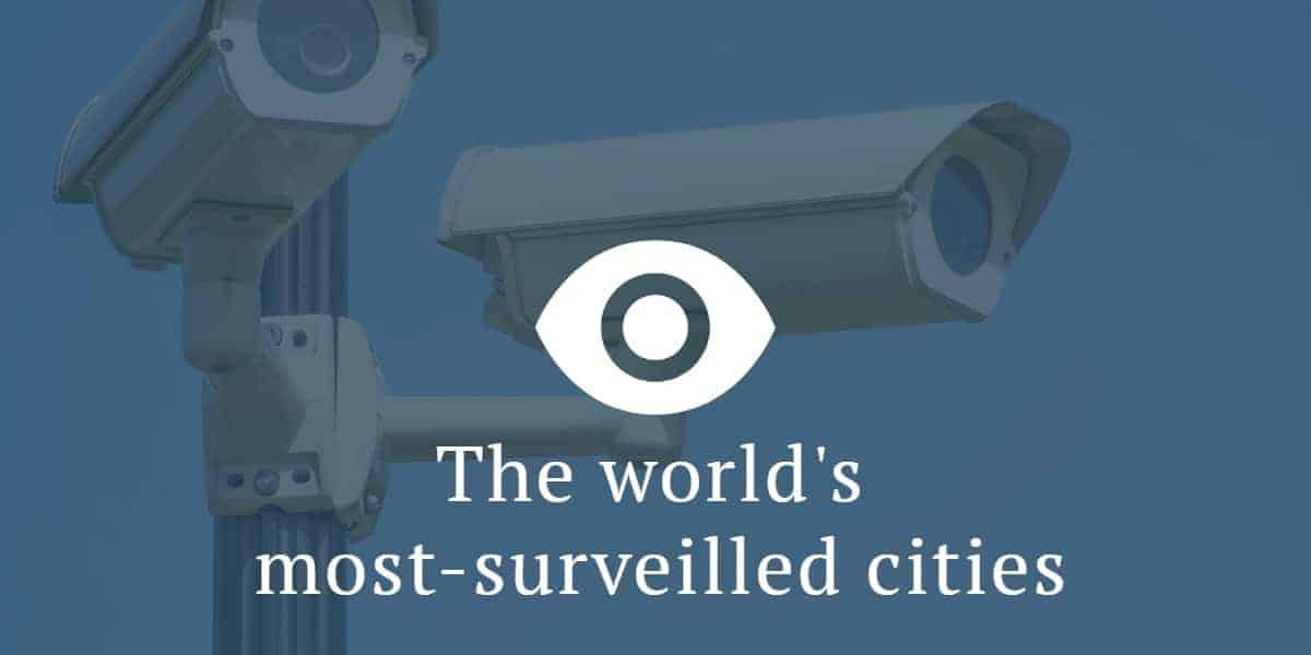 The world's most-surveilled cities