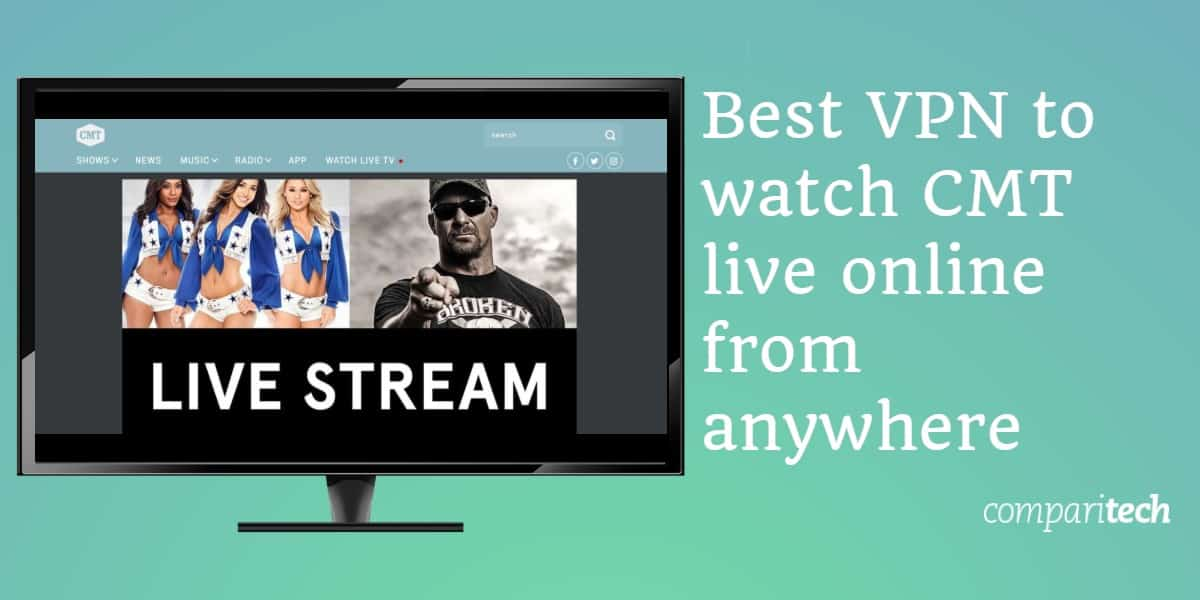 Best VPN to watch CMT live online from anywhere