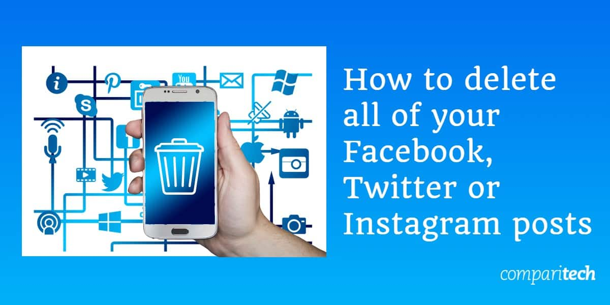 How to delete all of your Facebook, Twitter or Instagram posts