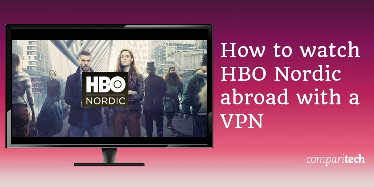 How to watch HBO Nordic abroad with a VPN