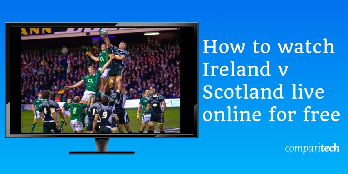 How to watch Ireland v Scotland live online for free
