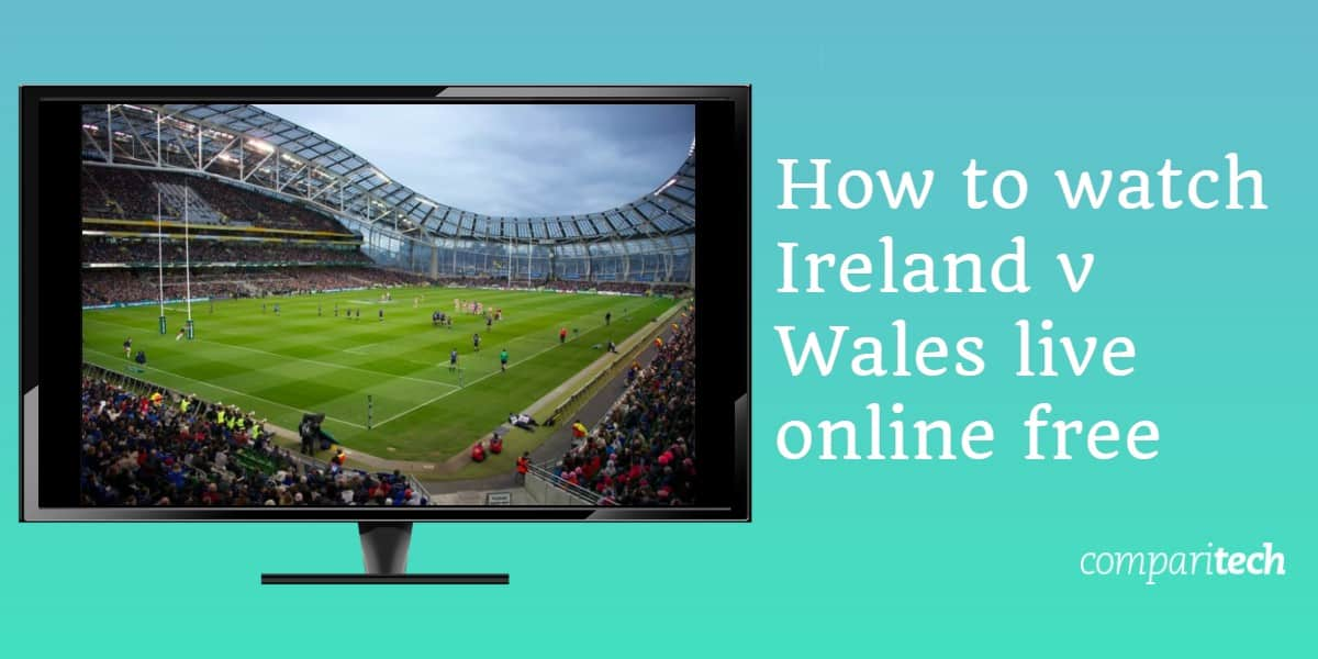 How to watch Ireland v Wales live online free