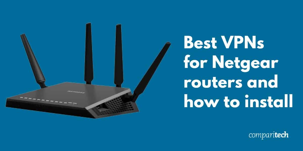 Best VPNs for Netgear routers and how to install