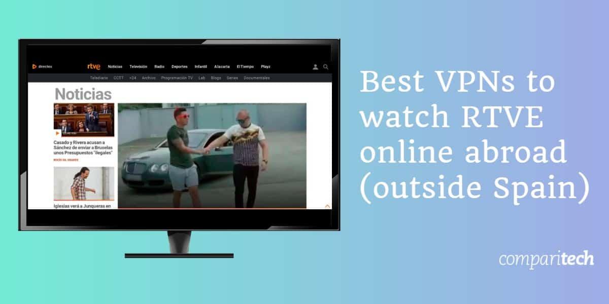 Best VPNs to watch RTVE online abroad outside Spain