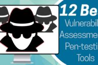 12 Best Vulnerability Assessment and Penetration Testing (VAPT) Tools