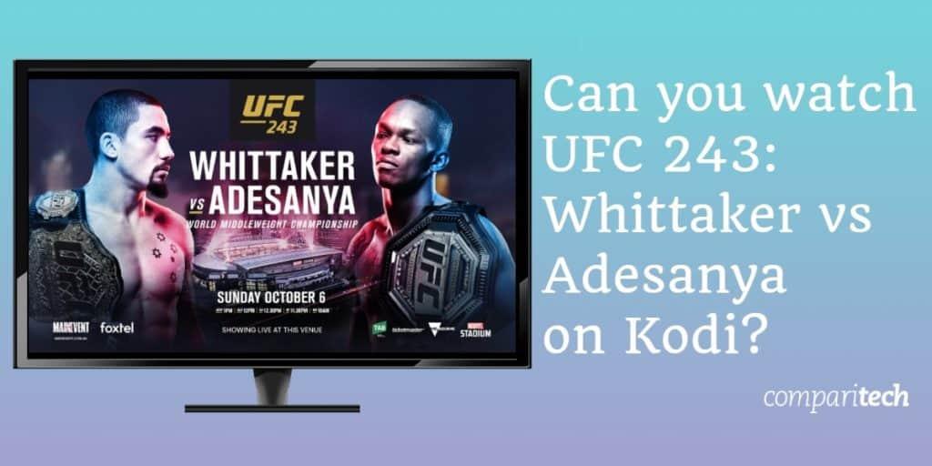 watch ufc 243 whittaker vs. adesanya on kodi