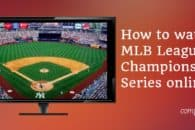 How to watch the MLB League Championship Series online