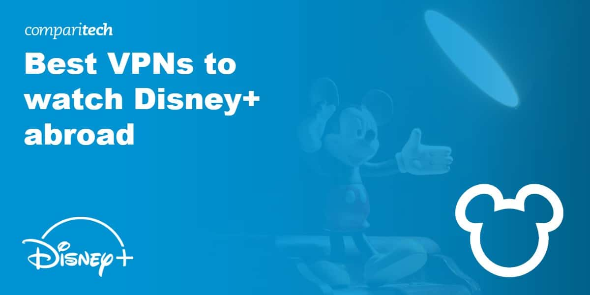 Best VPN watch Disney Plus abroad
