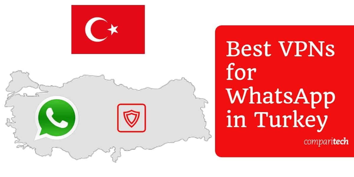 Best VPNs for WhatsApp in Turkey