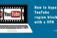 How to watch YouTube videos blocked in your country