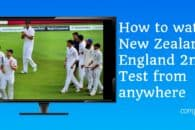 How to watch New Zealand v England 2nd Test from anywhere