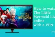 How to watch The Little Mermaid Live! online from anywhere