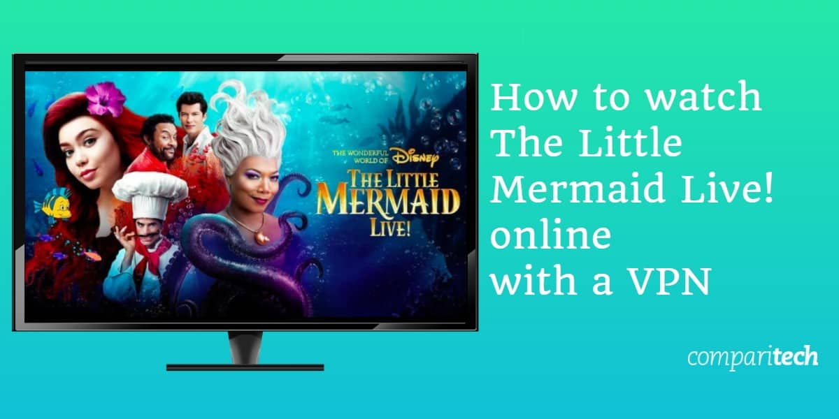 How to watch The Little Mermaid Live! online with a VPN