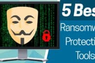 5 Best Ransomware Protection Tools