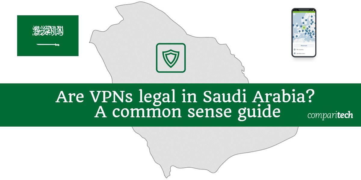 Are VPNs legal in Saudi Arabia - A common sense guide