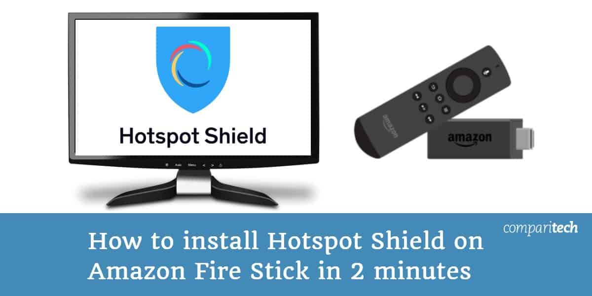 How to install Hotspot Shield on Amazon Firestick in 2 minutes