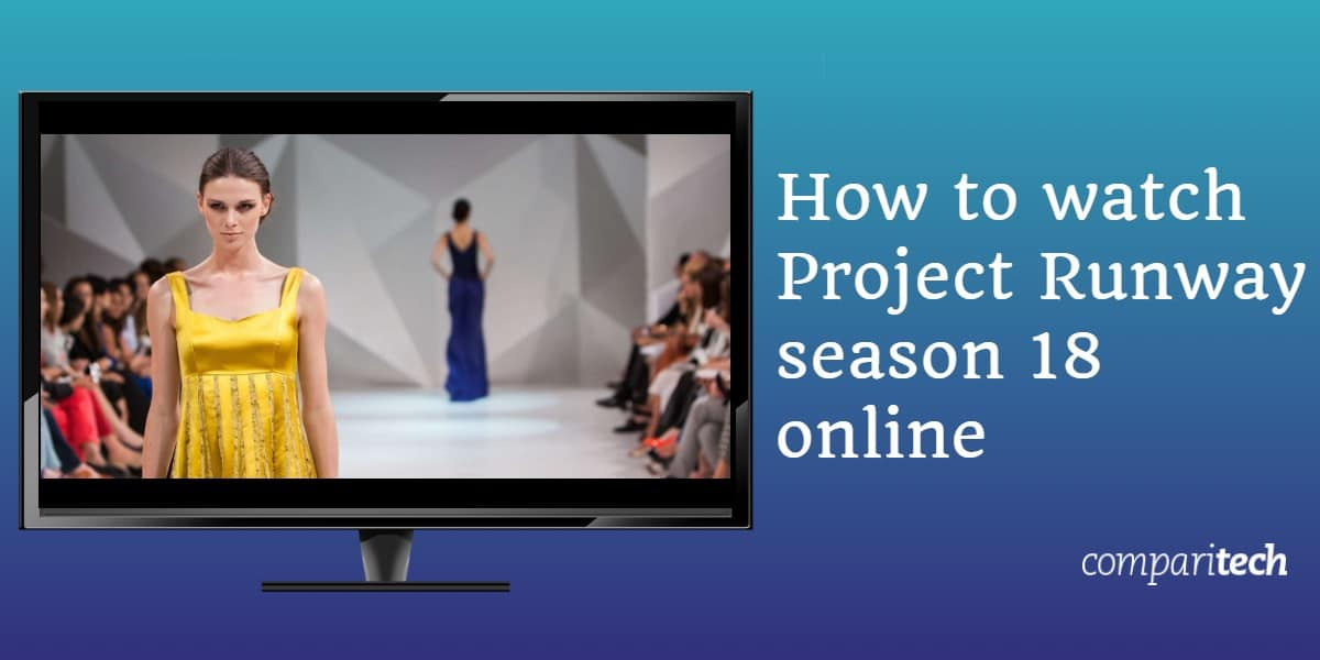 How to watch Project Runway season 18 online