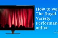 How to watch The Royal Variety Performance 2019 online
